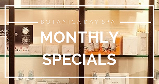 Botanica Day Spa Monthly Specials